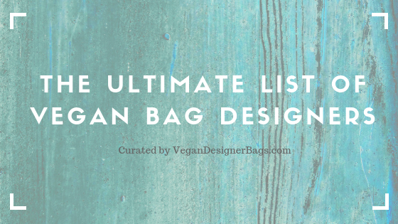 The Ultimate List of Vegan Designer Bag Brands