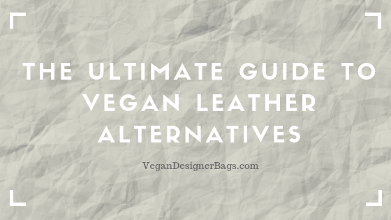 The Ultimate Guide to Vegan Leather Alternatives